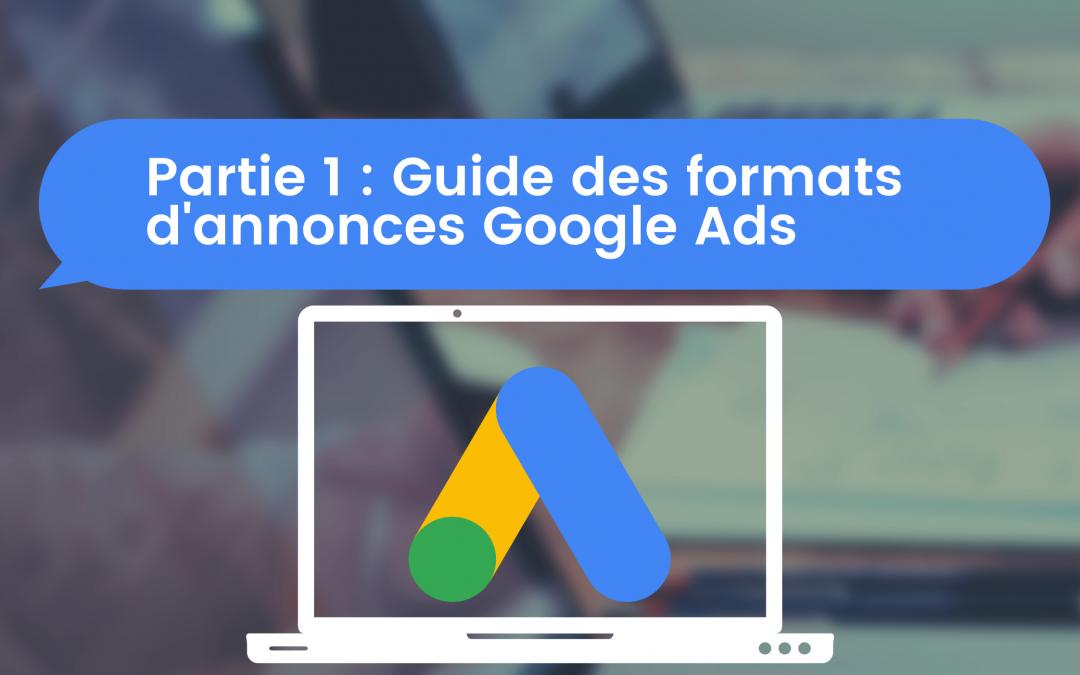[Partie 1] Guide des formats d'annonces Google Ads : Les campagnes sur le Réseau de Recherche & Shopping