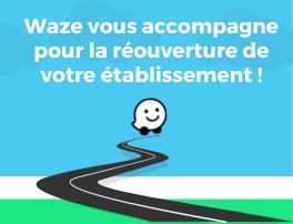 Waze vous accompagne pour la réouverture de votre établissement!